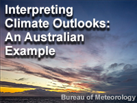 Interpreting Climate Outlooks: An Australian Example