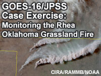 GOES-16/JPSS Case Exercise: Monitoring the Rhea Oklahoma Grassland Fire
