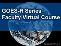 GOES-R Series Faculty Virtual Course