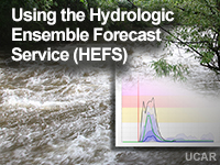 Using the Hydrologic Ensemble Forecast Service (HEFS)