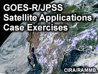 GOES-R/JPSS Satellite Applications Case Exercises