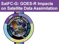 SatFC-G: GOES-R Impacts on Satellite Data Assimilation