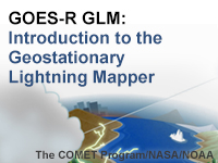 GOES-R GLM: Introduction to the Geostationary Lightning Mapper