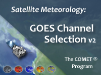 Satellite Meteorology: GOES Channel Selection V2
