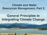 Climate and Water Resources Management, Part 2:  General Principles in Integrating Climate Change