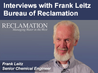 Interviews with Frank Leitz, Senior Chemical Engineer, Bureau of Reclamation