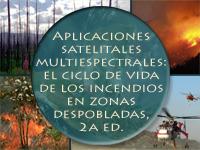 Aplicaciones satelitales multiespectrales: observación del ciclo de vida de los incendios en zonas despobladas, 2a edición