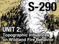 S-290 Unit 2: Topographic Influences on Wildland Fire Behavior