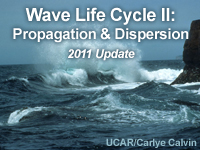 Wave Life Cycle II: Propagation & Dispersion